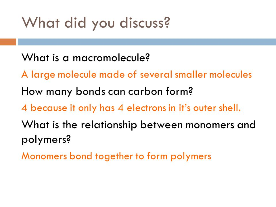 What did you discuss. What is a macromolecule.