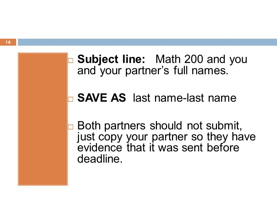 18  Subject line: Math 200 and you and your partner's full names.