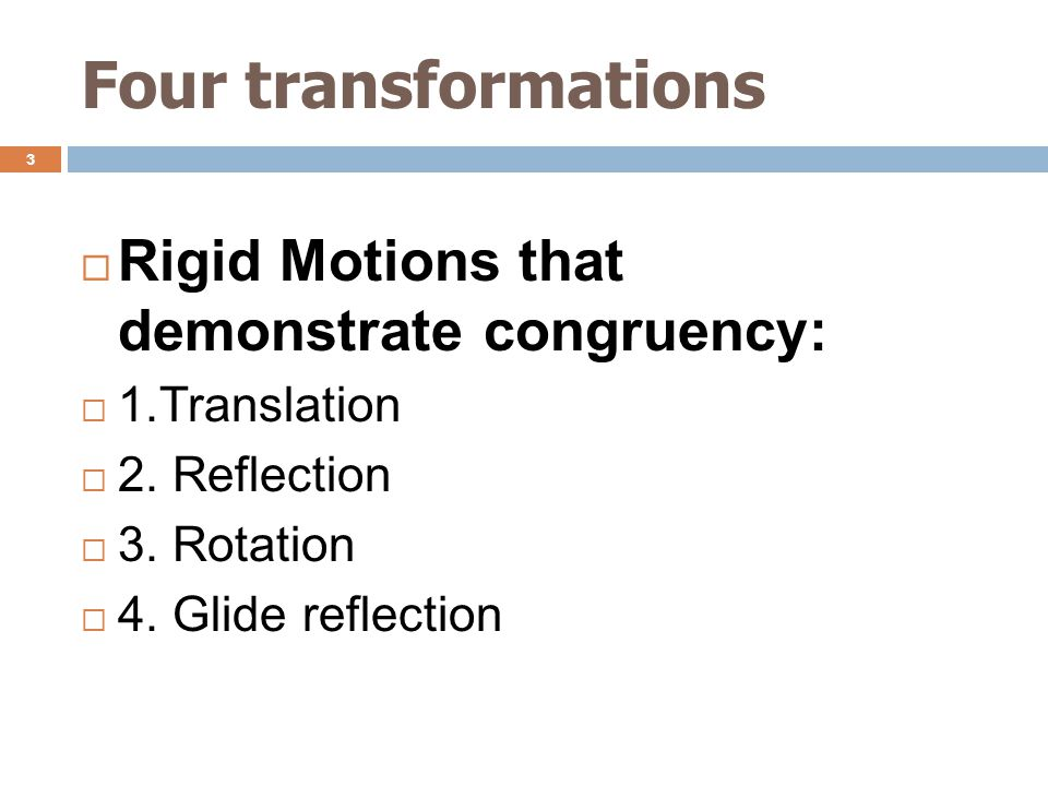 Four transformations 3  Rigid Motions that demonstrate congruency:  1.Translation  2.