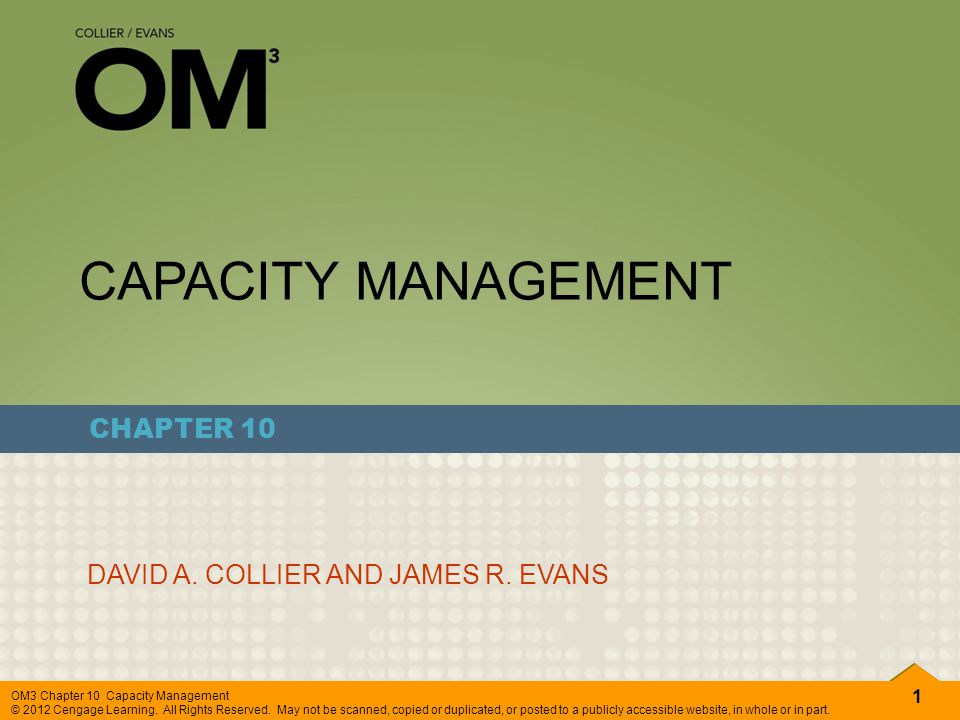 1 OM3 Chapter 10 Capacity Management © 2012 Cengage Learning. All Rights Reserved. May not be scanned, copied or duplicated, or posted to a publicly a