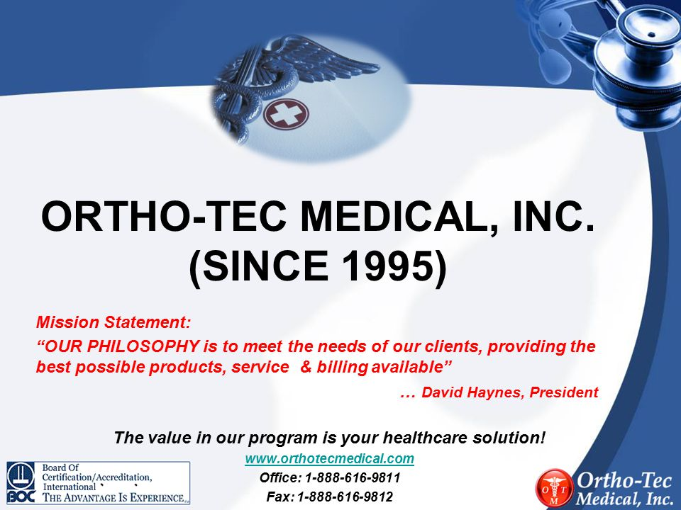 """ORTHO-TEC MEDICAL, INC. (SINCE 1995) Mission Statement: """"OUR PHILOSOPHY is to meet the needs of our clients, providing the best possible products, ser"""
