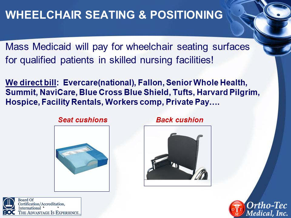 WHEELCHAIR SEATING & POSITIONING Mass Medicaid will pay for wheelchair seating surfaces for qualified patients in skilled nursing facilities! We direc