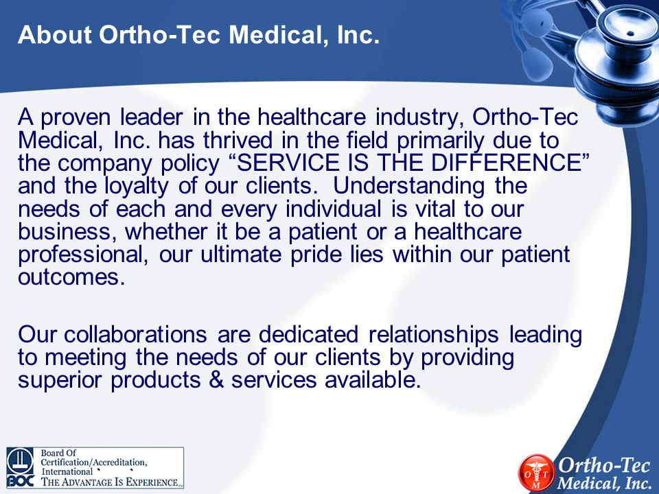 About Ortho-Tec Medical, Inc. A proven leader in the healthcare industry, Ortho-Tec Medical, Inc. has thrived in the field primarily due to the compan