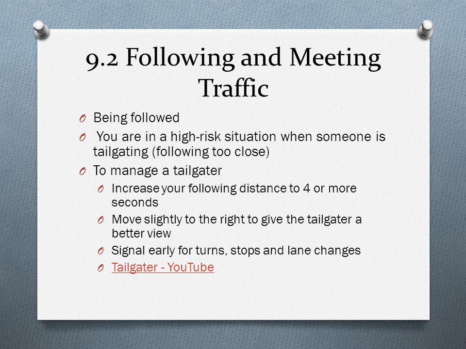 9.2 Following and Meeting Traffic O Being followed O You are in a high-risk situation when someone is tailgating (following too close) O To manage a t
