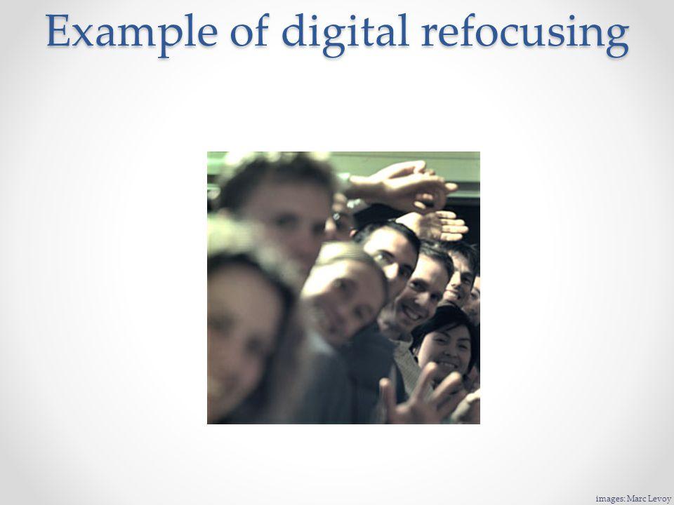 Example of digital refocusing images: Marc Levoy