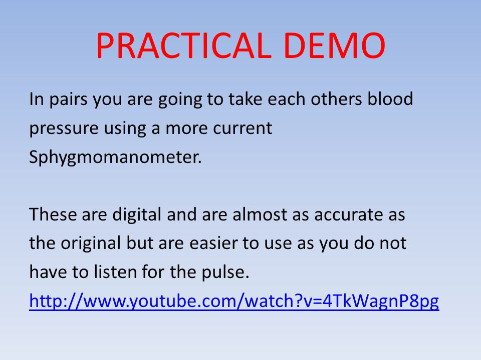 PRACTICAL DEMO In pairs you are going to take each others blood pressure using a more current Sphygmomanometer. These are digital and are almost as ac