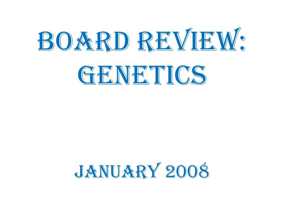 Board Review: Genetics January 2008
