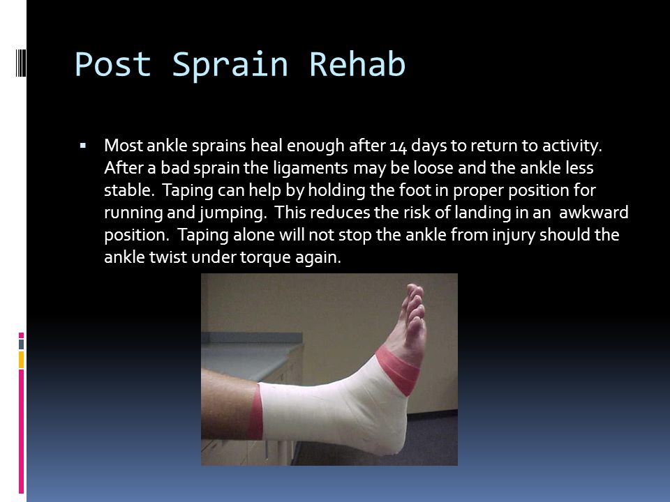 Post Sprain Rehab  Most ankle sprains heal enough after 14 days to return to activity.