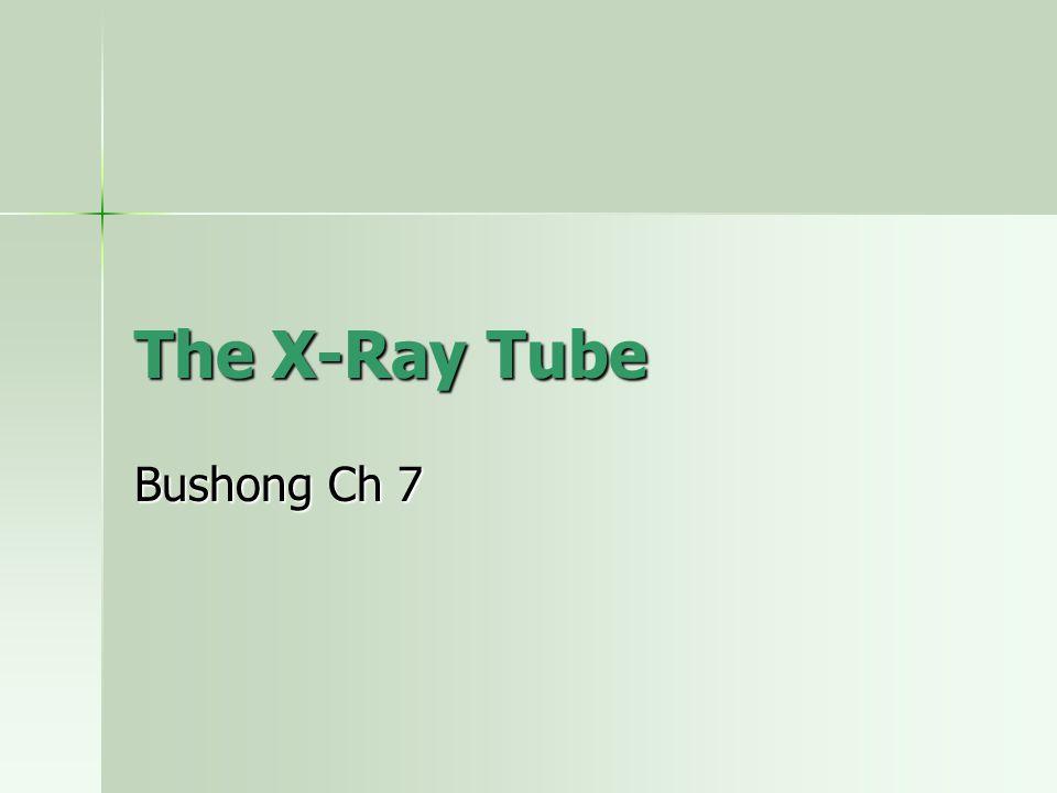 The X-Ray Tube Bushong Ch 7