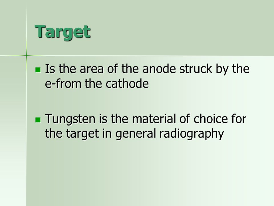 Target Is the area of the anode struck by the e-from the cathode Is the area of the anode struck by the e-from the cathode Tungsten is the material of