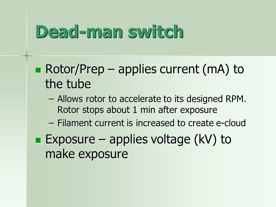 Dead-man switch Rotor/Prep – applies current (mA) to the tube Rotor/Prep – applies current (mA) to the tube –Allows rotor to accelerate to its designe