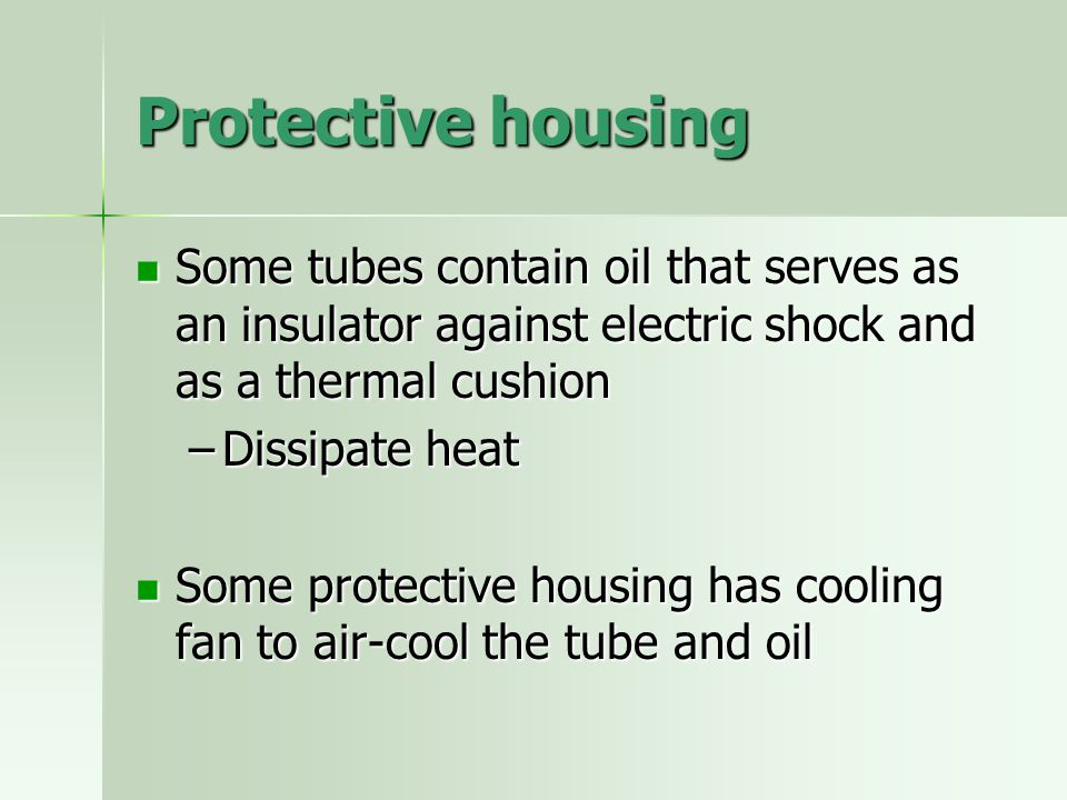 Protective housing Some tubes contain oil that serves as an insulator against electric shock and as a thermal cushion Some tubes contain oil that serv