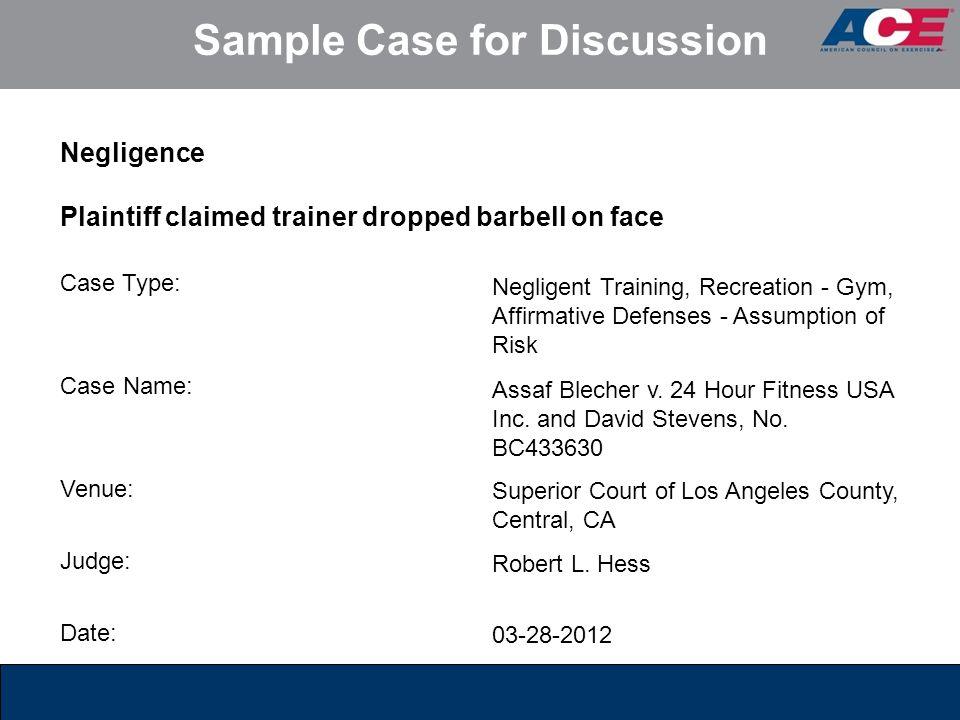 Sample Case for Discussion Case Type: Negligent Training, Recreation - Gym, Affirmative Defenses - Assumption of Risk Case Name: Assaf Blecher v. 24 H