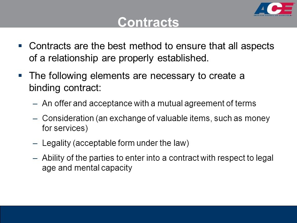 Contracts  Contracts are the best method to ensure that all aspects of a relationship are properly established.  The following elements are necessar