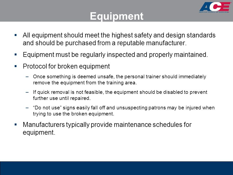 Equipment  All equipment should meet the highest safety and design standards and should be purchased from a reputable manufacturer.  Equipment must