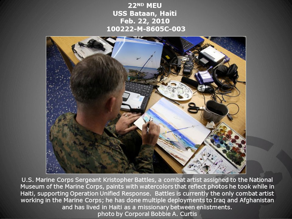 22 ND MEU USS Bataan, Haiti Feb. 22, 2010 100222-M-8605C-003 U.S. Marine Corps Sergeant Kristopher Battles, a combat artist assigned to the National M