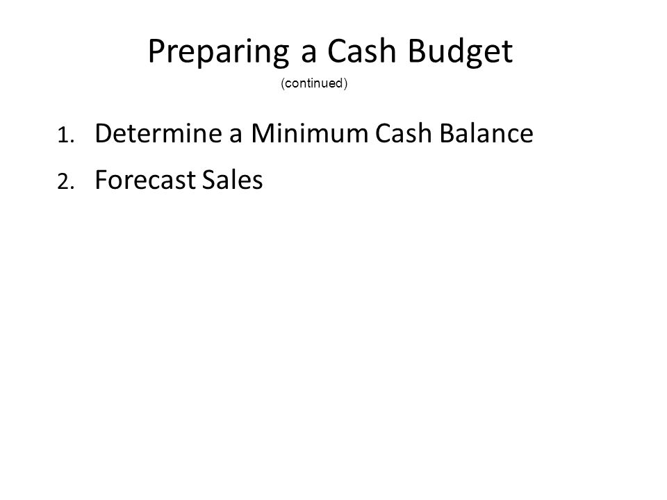 Preparing a Cash Budget 1. Determine a Minimum Cash Balance 2. Forecast Sales (continued)