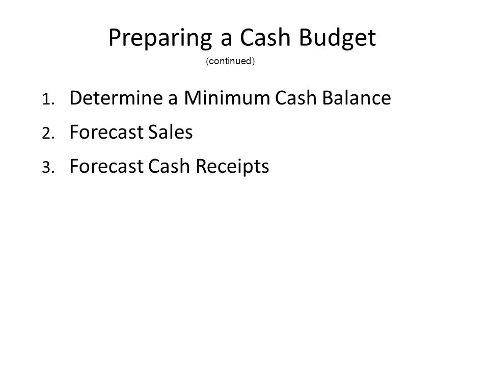 Preparing a Cash Budget 1. Determine a Minimum Cash Balance 2.