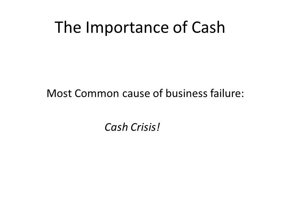 Cash Management A business can be earning a profit and be forced to close because it runs out of cash.