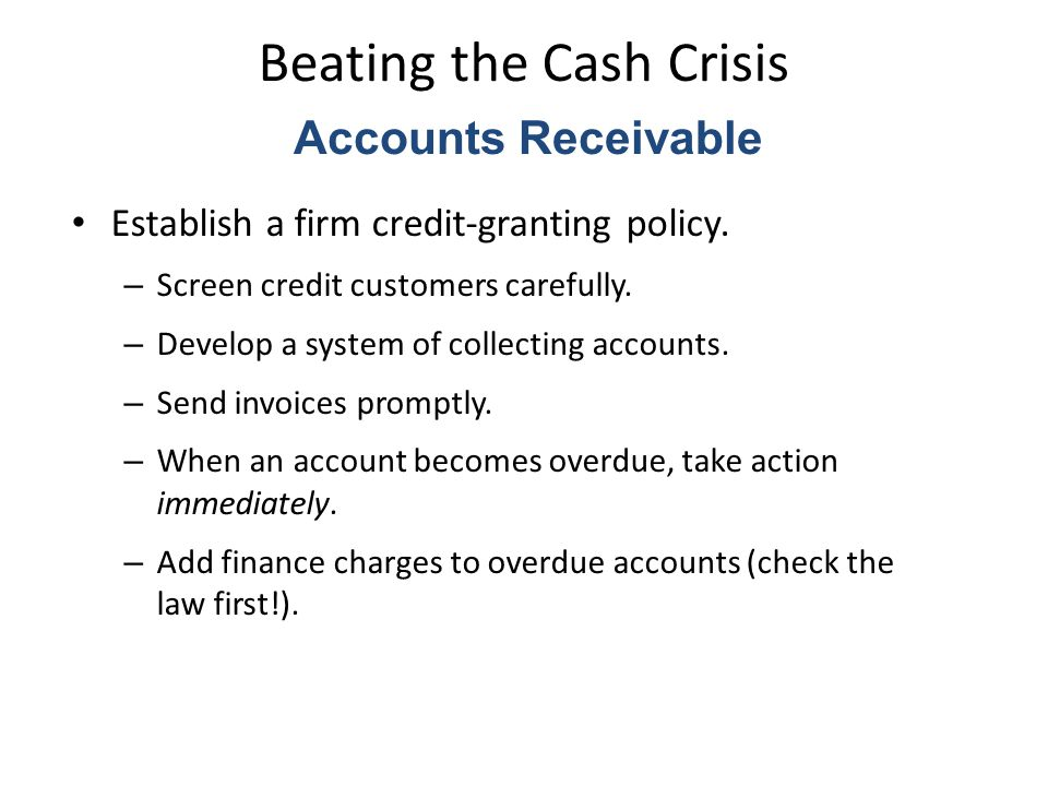 Beating the Cash Crisis Establish a firm credit-granting policy.