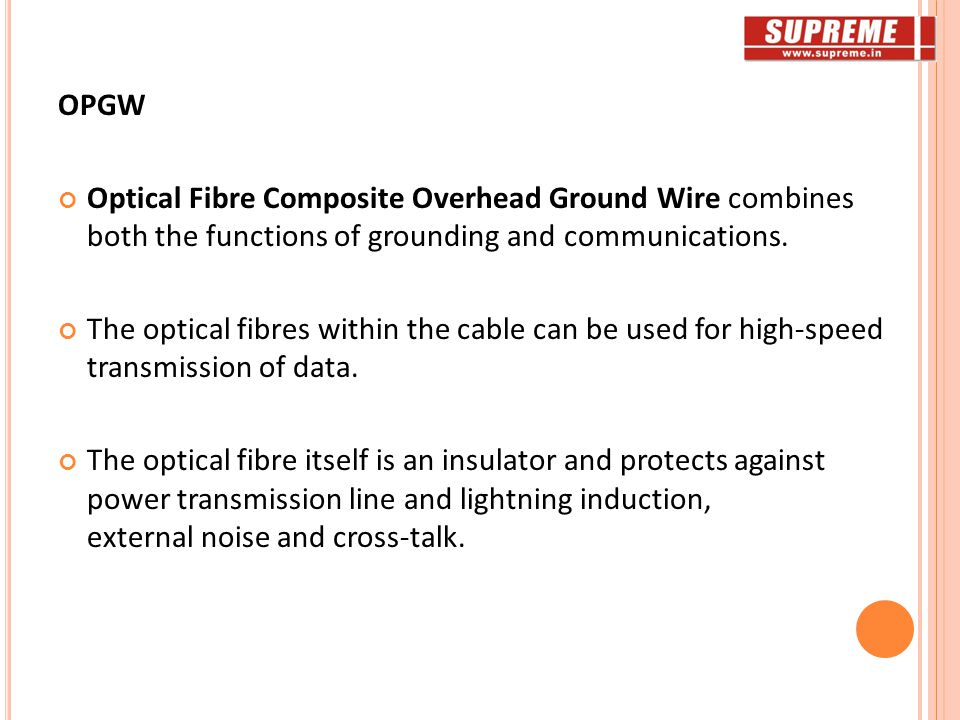 OPGW Optical Fibre Composite Overhead Ground Wire combines both the functions of grounding and communications.