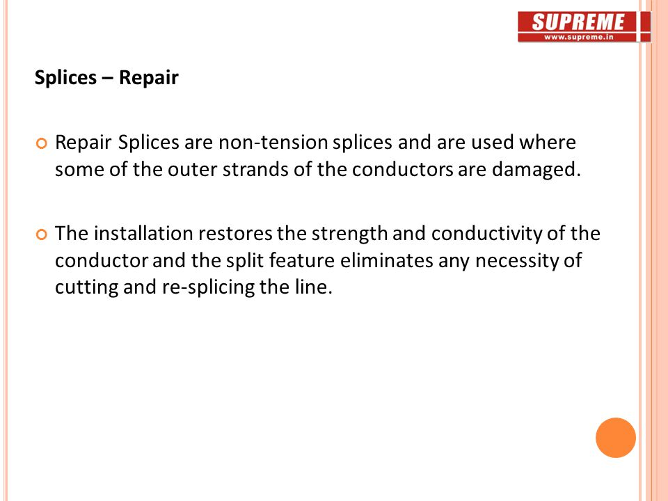 Splices – Repair Repair Splices are non-tension splices and are used where some of the outer strands of the conductors are damaged.