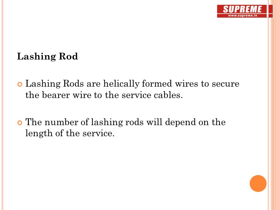 Lashing Rod Lashing Rods are helically formed wires to secure the bearer wire to the service cables.