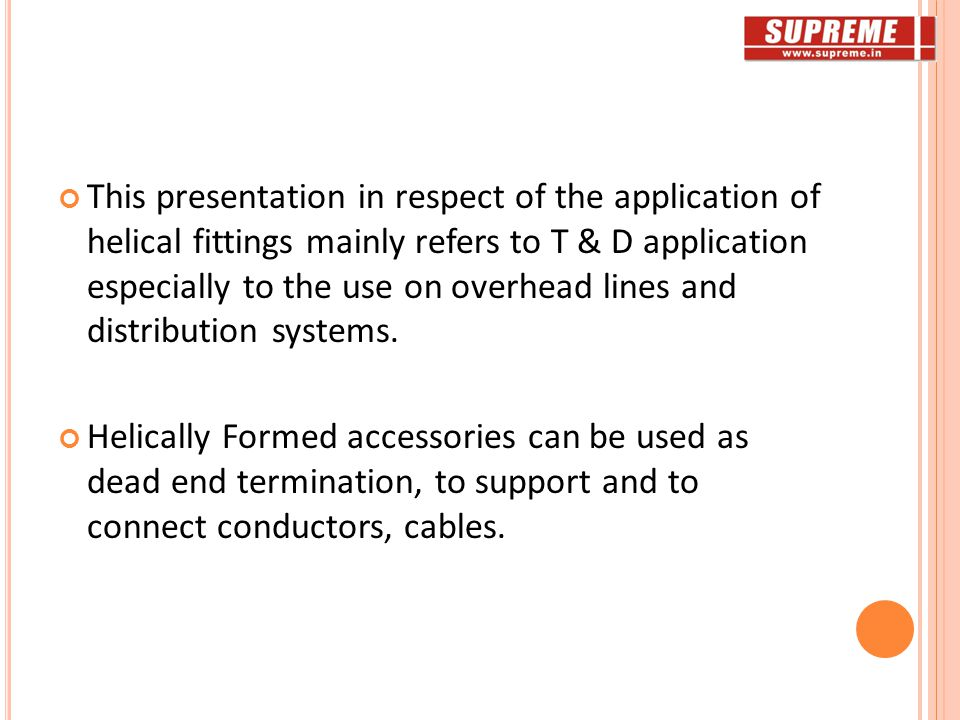 This presentation in respect of the application of helical fittings mainly refers to T & D application especially to the use on overhead lines and distribution systems.