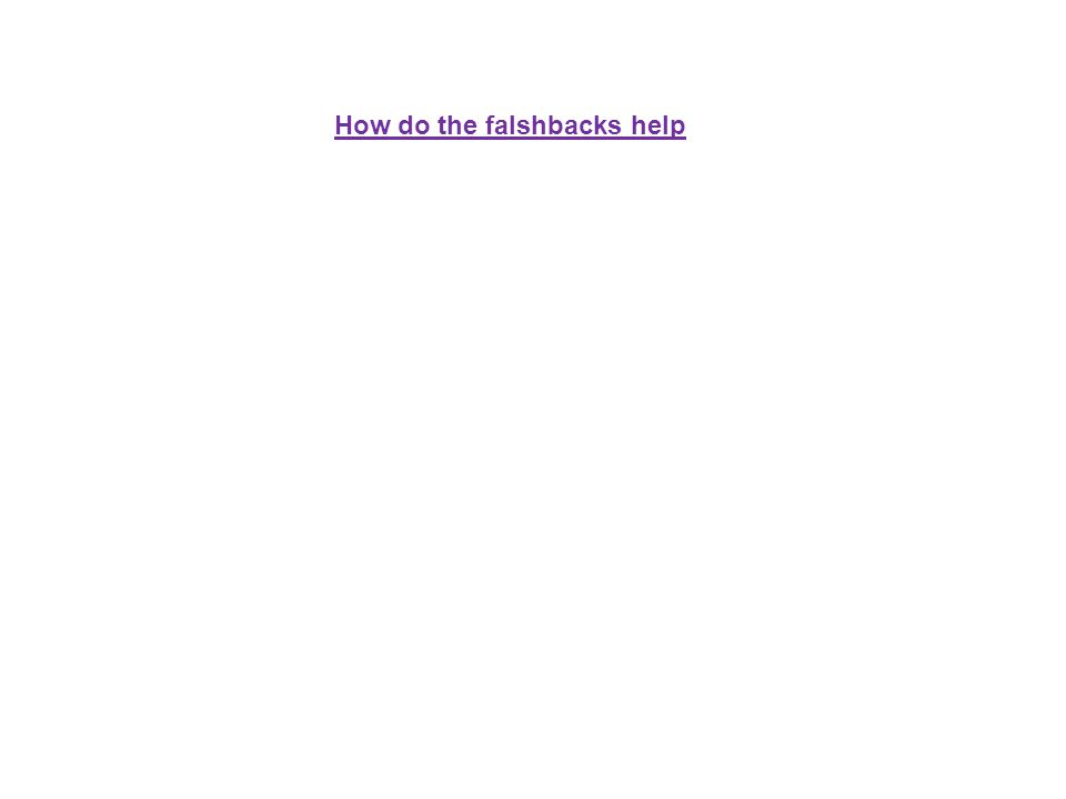 How do the falshbacks help