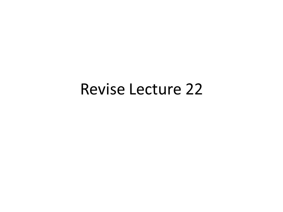 Revise Lecture 22