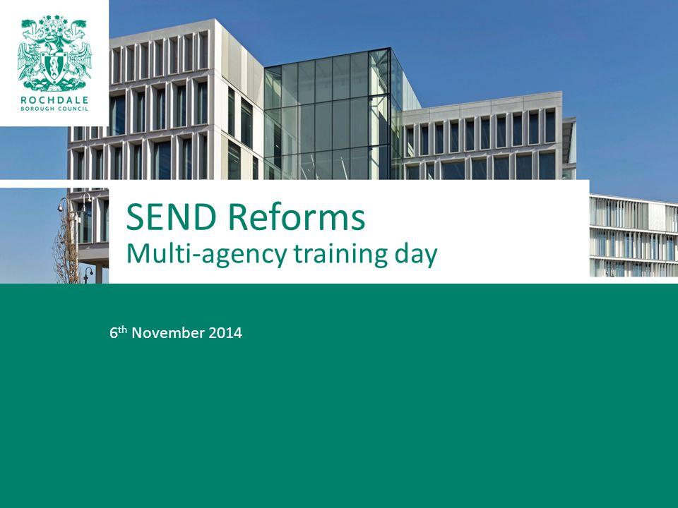 Multi-agency training day 6 th November 2014 SEND Reforms