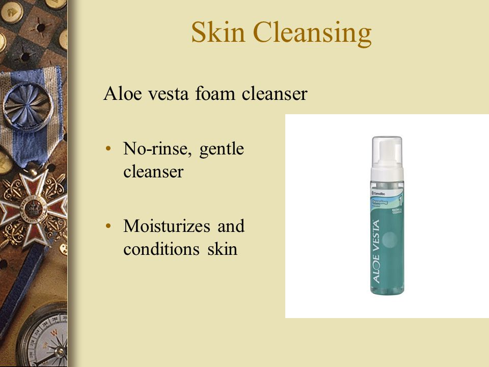 Skin Cleansing No-rinse, gentle cleanser Moisturizes and conditions skin Aloe vesta foam cleanser