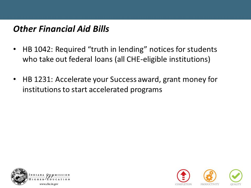 Other Financial Aid Bills HB 1042: Required truth in lending notices for students who take out federal loans (all CHE-eligible institutions) HB 1231: Accelerate your Success award, grant money for institutions to start accelerated programs