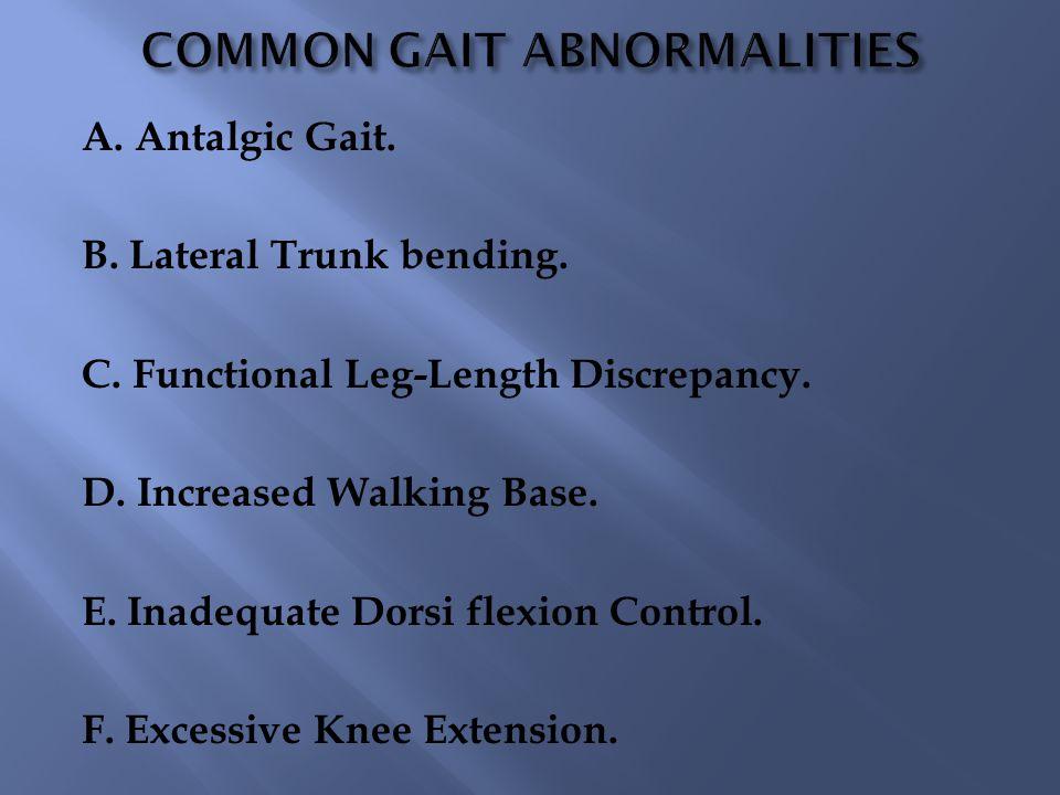 A. Antalgic Gait. B. Lateral Trunk bending. C. Functional Leg-Length Discrepancy. D. Increased Walking Base. E. Inadequate Dorsi flexion Control. F. E