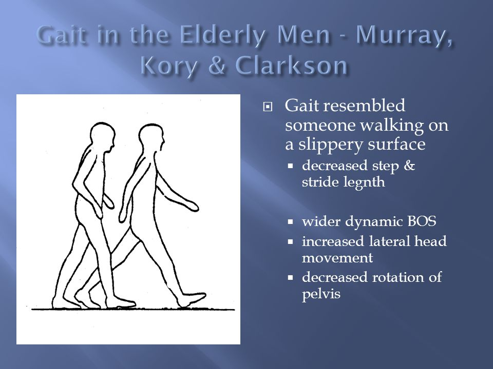  Gait resembled someone walking on a slippery surface  decreased step & stride legnth  wider dynamic BOS  increased lateral head movement  decrea