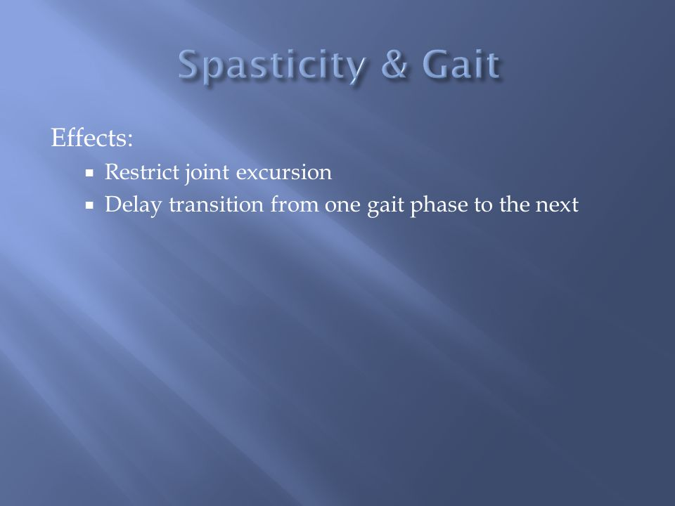 Effects:  Restrict joint excursion  Delay transition from one gait phase to the next