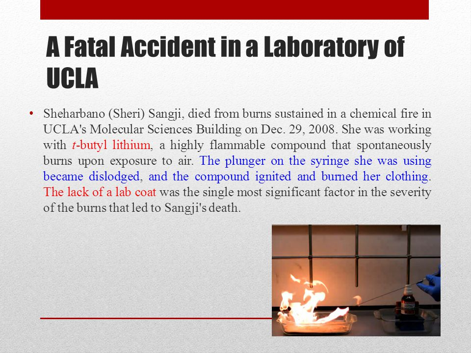 A Fatal Accident in a Laboratory of UCLA Sheharbano (Sheri) Sangji, died from burns sustained in a chemical fire in UCLA's Molecular Sciences Building