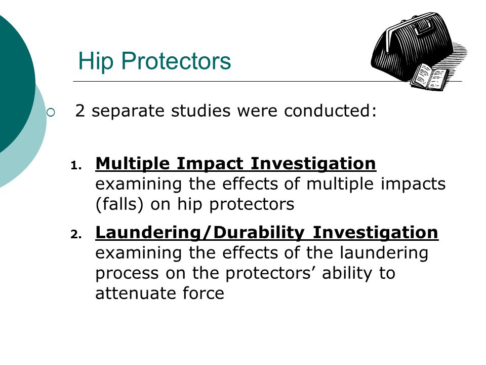 Hip Protectors  2 separate studies were conducted: 1.