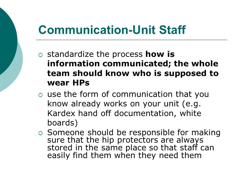 Communication-Unit Staff  standardize the process how is information communicated; the whole team should know who is supposed to wear HPs  use the form of communication that you know already works on your unit (e.g.