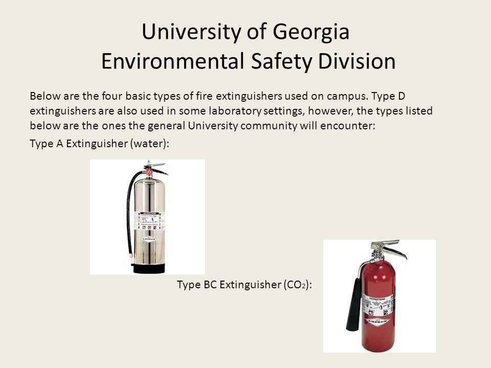 University of Georgia Environmental Safety Division Type ABC Extinguisher (dry chemical powder): Type K Extinguisher (potassium acetate - wet chemical agent):