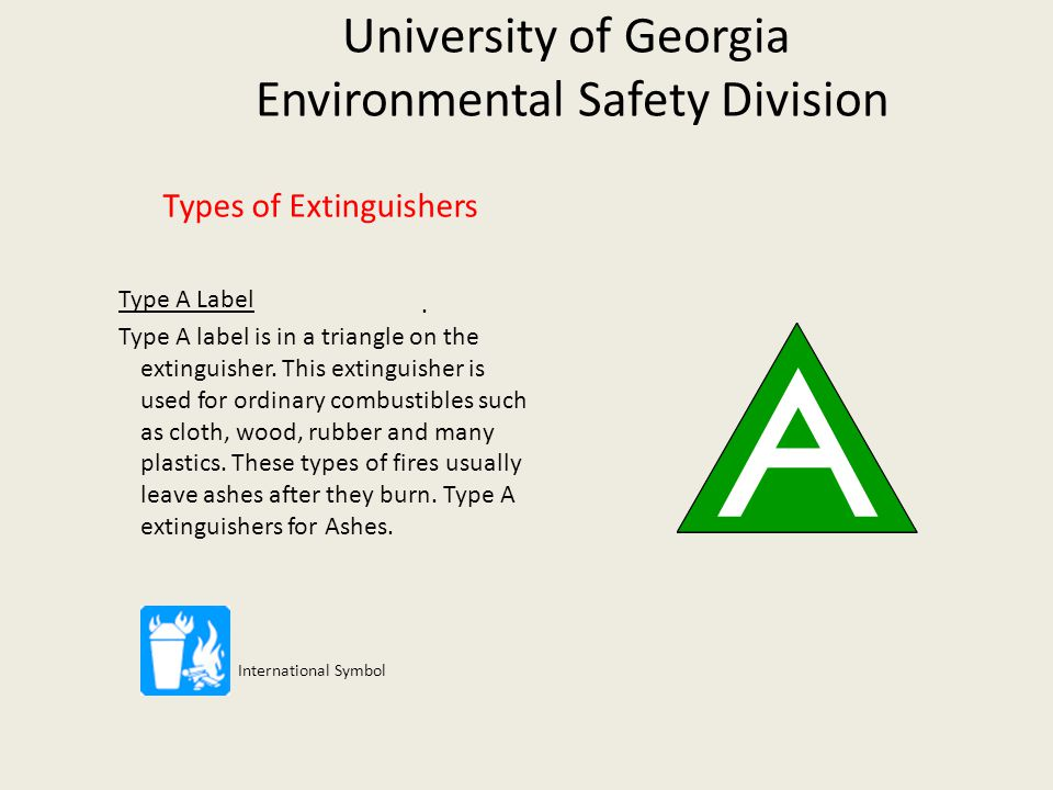 University of Georgia Environmental Safety Division Types of Extinguishers Type B Label Type B label is in a square on the extinguisher.