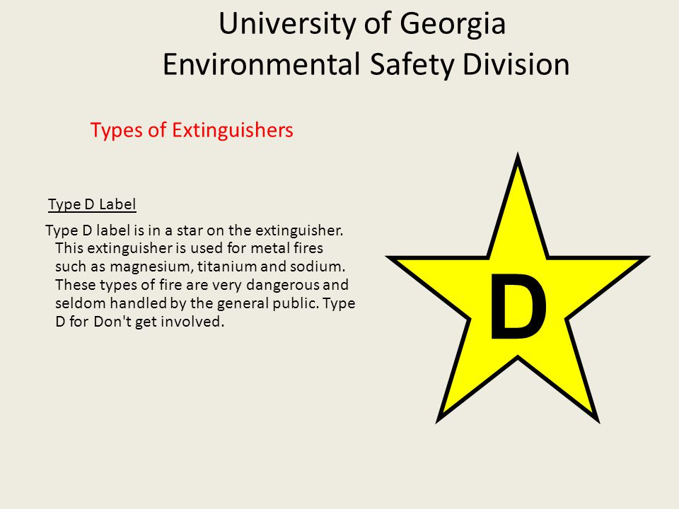 University of Georgia Environmental Safety Division Types of Extinguishers Type K Label Class K for fires in unsaturated cooking oils in well insulated cooking appliances in commercial kitchens.