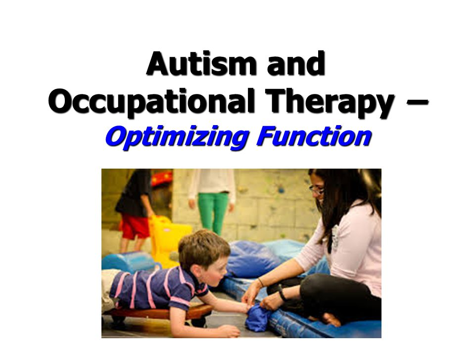 Autism and Autism and Occupational Therapy – Optimizing Function