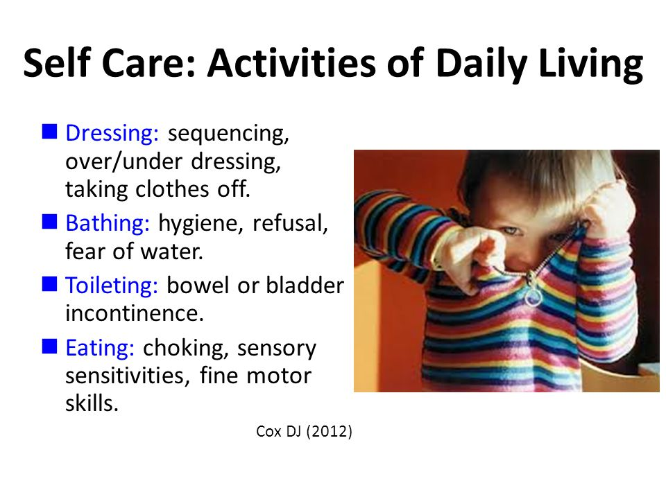 Self Care: Activities of Daily Living Dressing: sequencing, over/under dressing, taking clothes off.