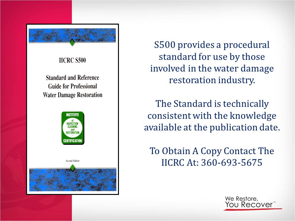 S500 provides a procedural standard for use by those involved in the water damage restoration industry.