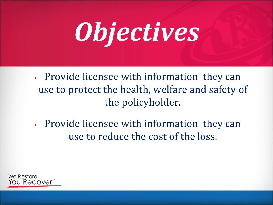 Objectives Provide licensee with information they can use to protect the health, welfare and safety of the policyholder.