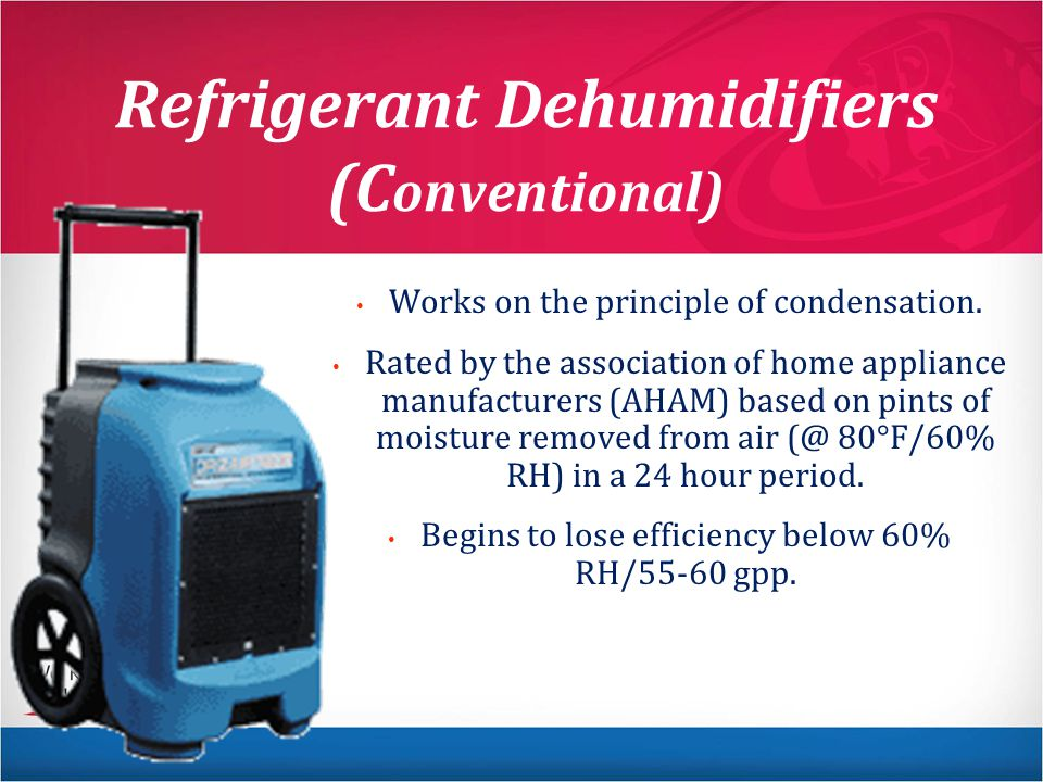 Refrigerant Dehumidifiers (C onventional) Works on the principle of condensation.