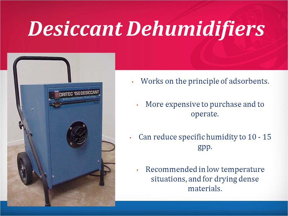 Desiccant Dehumidifiers Works on the principle of adsorbents.