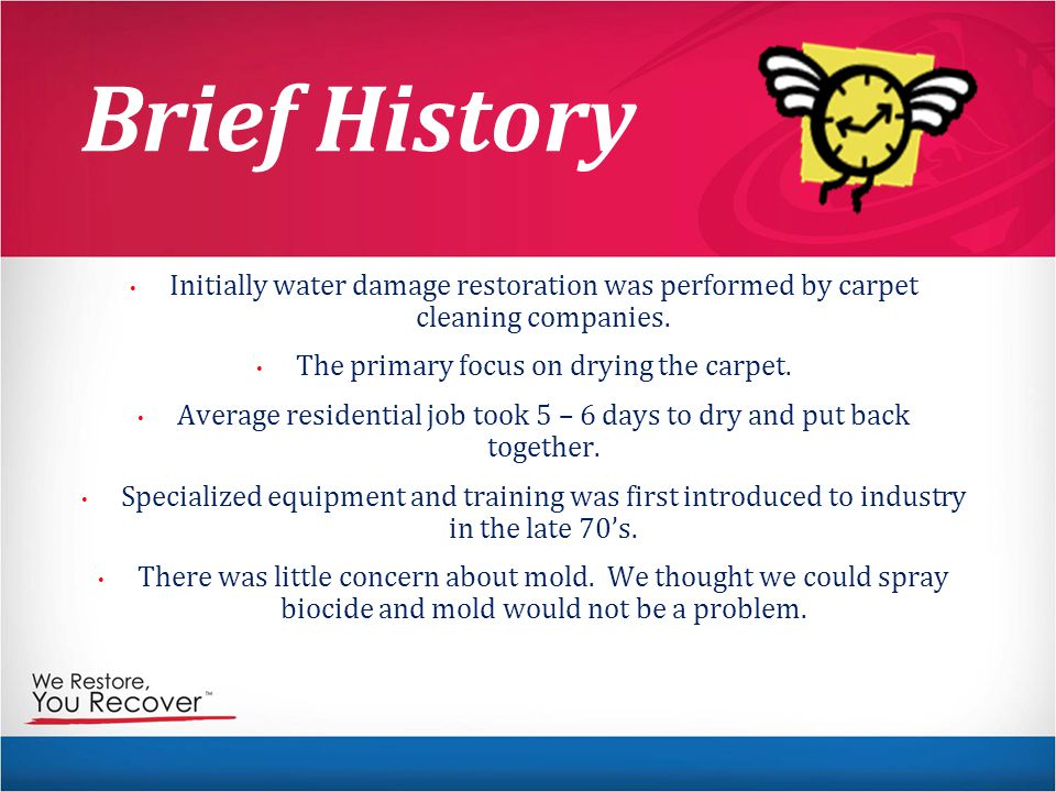 Brief History Initially water damage restoration was performed by carpet cleaning companies.