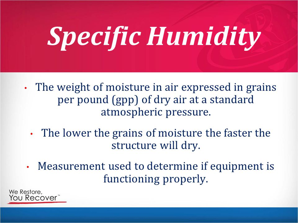 Specific Humidity The weight of moisture in air expressed in grains per pound (gpp) of dry air at a standard atmospheric pressure.